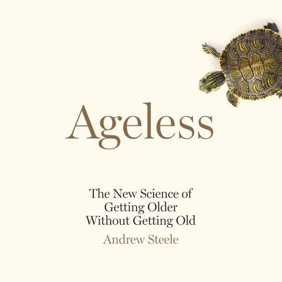 Ageless: The New Science of Getting Older Without Getting Old Audiobook, by Andrew Steele