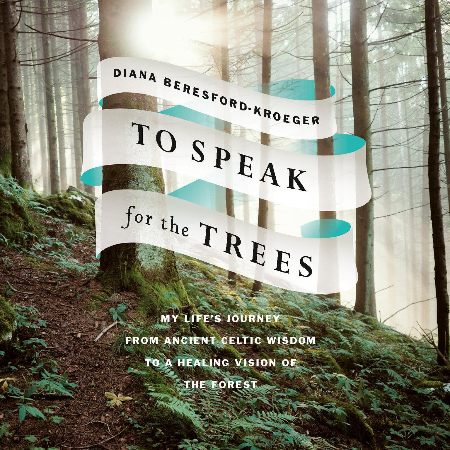 Printable To Speak for the Trees: My Life's Journey from Ancient Celtic Wisdom to a Healing Vision of the Forest Audiobook Cover Art