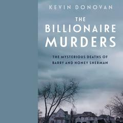 The Billionaire Murders: The Mysterious Deaths of Barry and Honey Sherman Audiobook, by Kevin Donovan