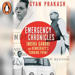 Emergency Chronicles: Indira Gandhi and Democracy's Turning Point Audiobook, by