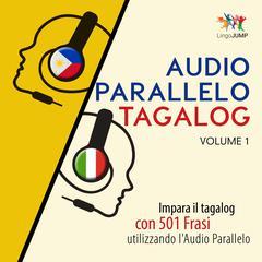 Audio Parallelo Tagalog - Impara il tagalog con 501 Frasi utilizzando lAudio Parallelo - Volume 1 Audiobook, by Lingo Jump