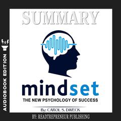 Summary of Mindset: The New Psychology of Success by Carol S. Dweck Audiobook, by Readtrepreneur Publishing
