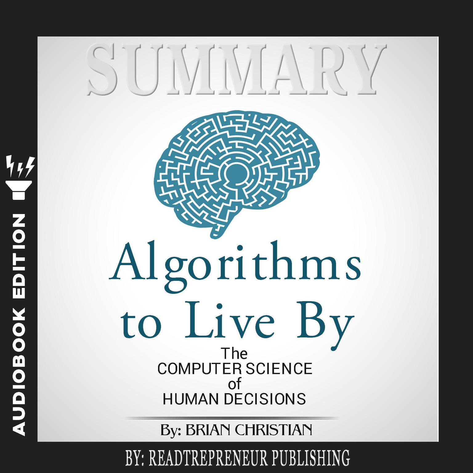 Printable Summary of Algorithms to Live By: The Computer Science of Human Decisions by Brian Christian and Tom Griffiths Audiobook Cover Art