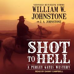 Shot to Hell Audiobook, by J. A. Johnstone, William W. Johnstone
