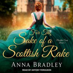 For the Sake of a Scottish Rake Audiobook, by Anna Bradley
