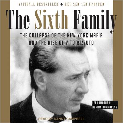 The Sixth Family: The Collapse of The New York Mafia and The Rise of Vito Rizzuto Audiobook, by Adrian Humphreys