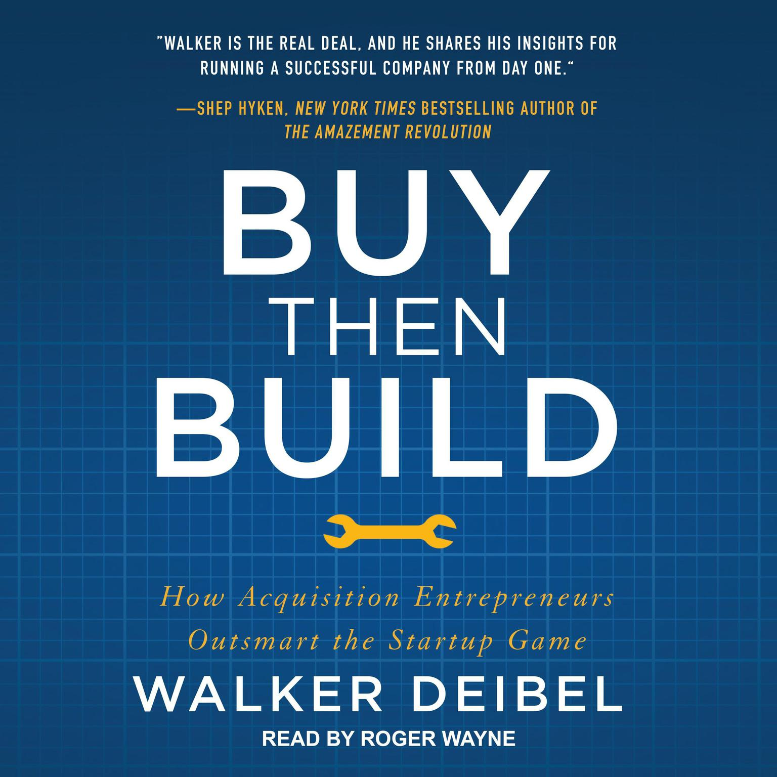 Buy Then Build: How Acquisition Entrepreneurs Outsmart the Startup Game Audiobook, by Walker Deibel