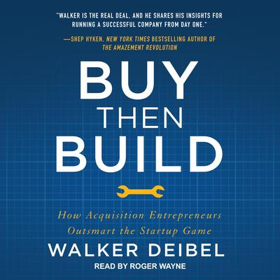 Buy Then Build: How Acquisition Entrepreneurs Outsmart the Startup Game Audiobook, by