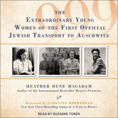999: The Extraordinary Young Women of the First Official Jewish Transport to Auschwitz Audiobook, by
