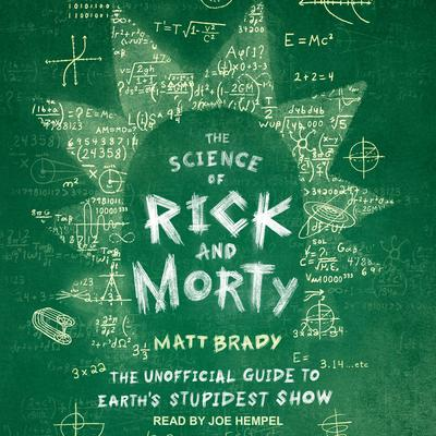 The Science of Rick and Morty: The Unofficial Guide to Earths Stupidest Show Audiobook, by