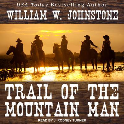 Trail of the Mountain Man Audiobook, by William W. Johnstone