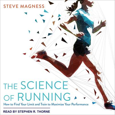The Science of Running: How to Find Your Limit and Train to Maximize Your Performance Audiobook, by Steve Magness