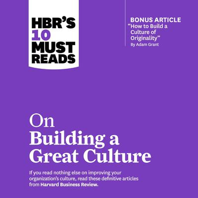 HBRs 10 Must Reads on Building a Great Culture Audiobook, by Harvard Business Review