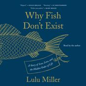 Why Fish Don't Exist: A Story of Loss, Love, and the Hidden Order of Life Audiobook, by Lulu Miller