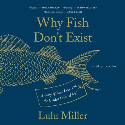 Why Fish Don't Exist: A Story of Loss, Love, and the Hidden Order of Life Audiobook, by
