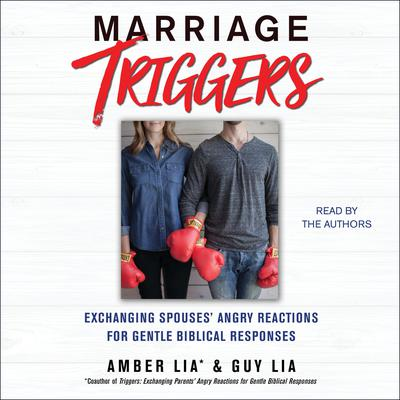 Marriage Triggers: Exchanging Spouses Angry Reactions for Gentle Biblical Responses Audiobook, by Amber Lia