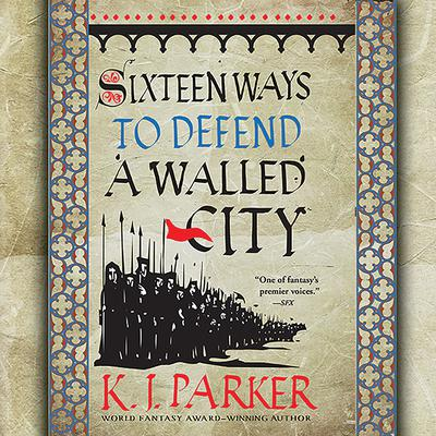 Sixteen Ways to Defend a Walled City Audiobook, by K. J. Parker