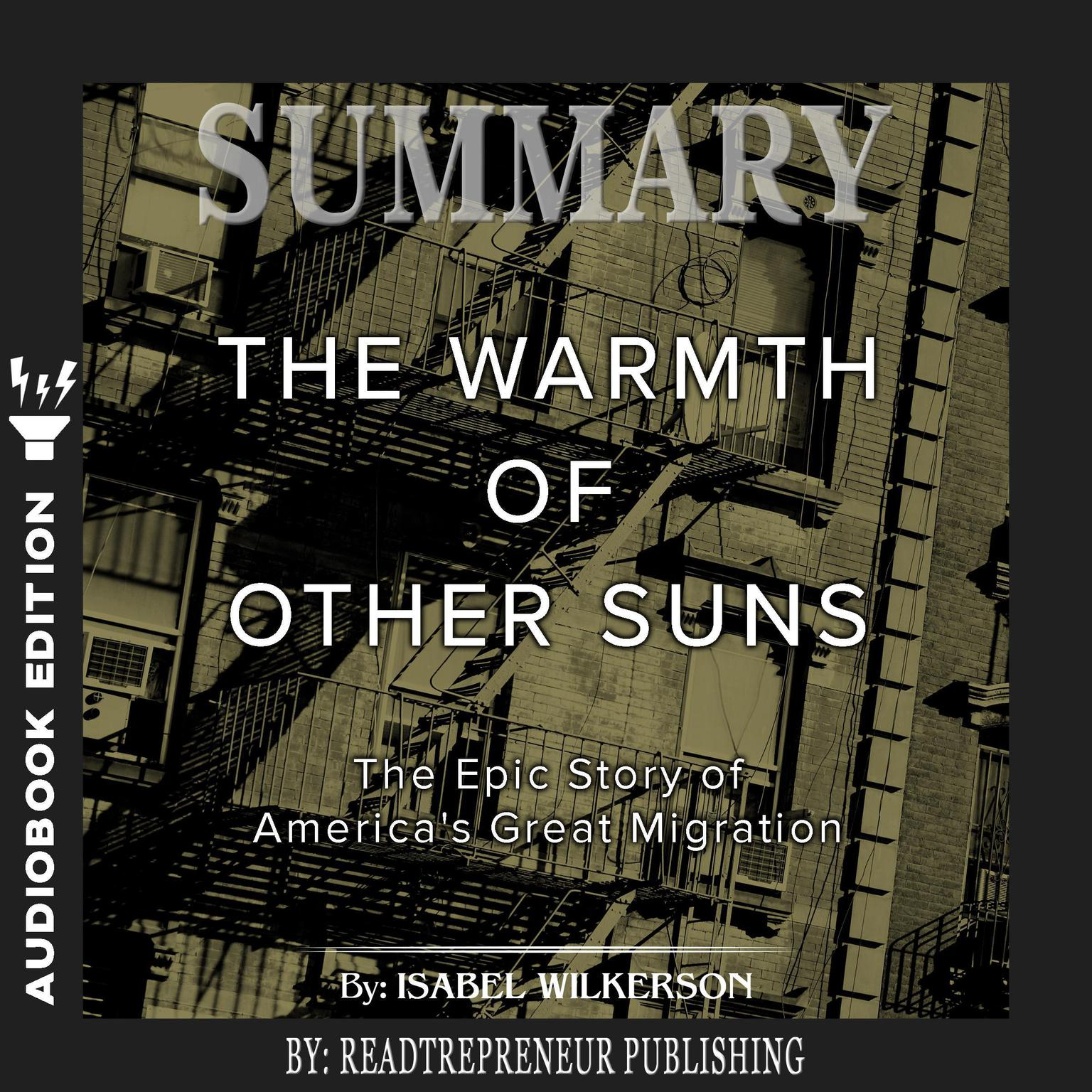 Summary of The Warmth of Other Suns: The Epic Story of Americas Great Migration by Isabel Wilkerson Audiobook, by Readtrepreneur Publishing