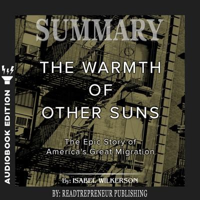 Summary of The Warmth of Other Suns: The Epic Story of Americas Great Migration by Isabel Wilkerson Audiobook, by