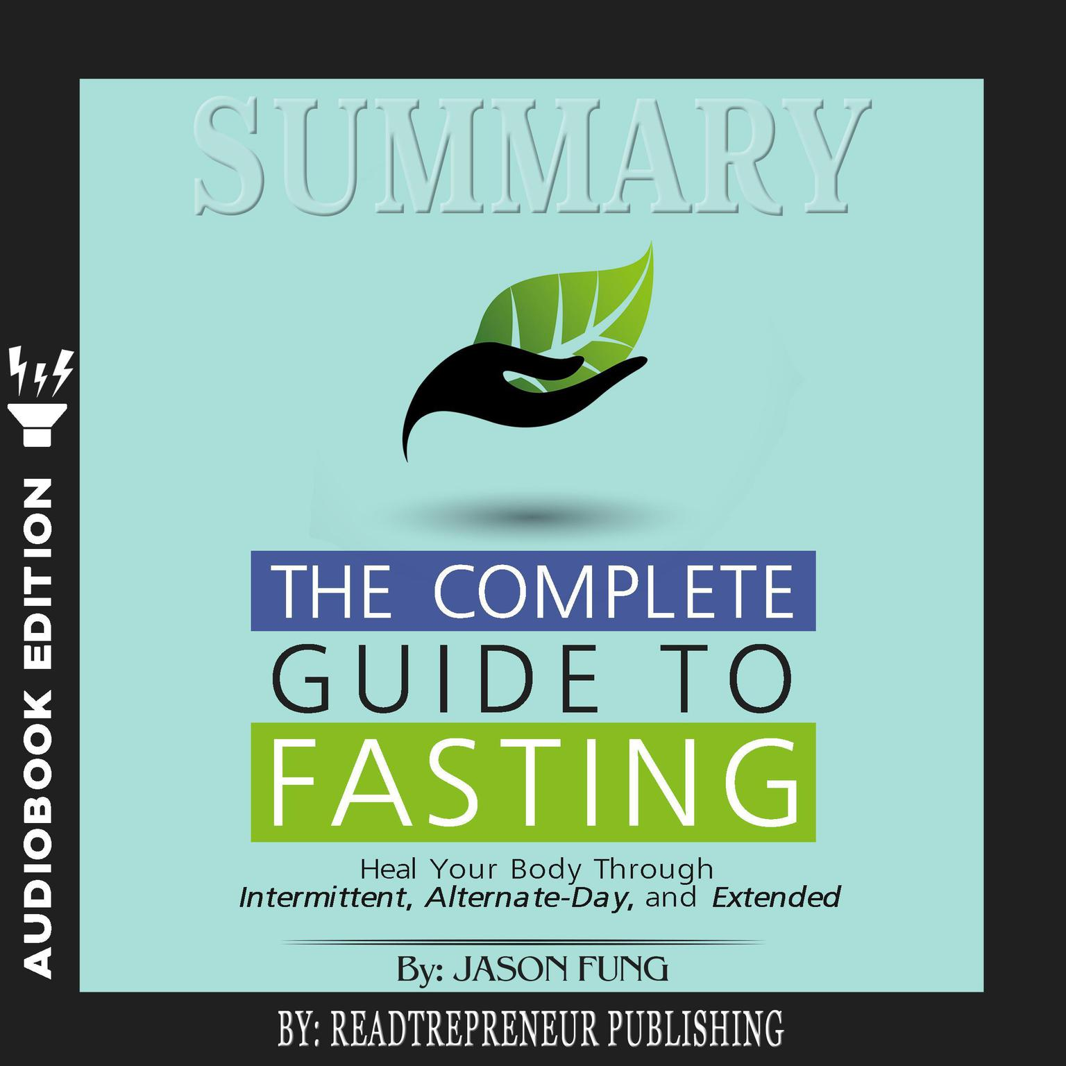 Printable Summary of The Complete Guide to Fasting: Heal Your Body Through Intermittent, Alternate-Day, and Extended by Jason Fung and Jimmy Moore Audiobook Cover Art