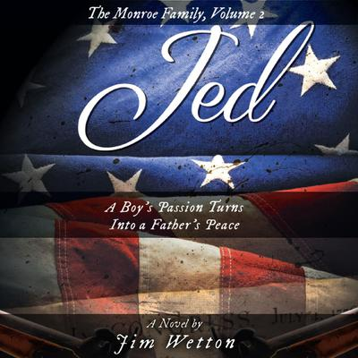 JED: A Boys Passion Turns Into a Fathers Peace: The Monroe Family, Volume 2: A Boy's Passion Turns Into a Father's Peace Audiobook, by Jim Wetton