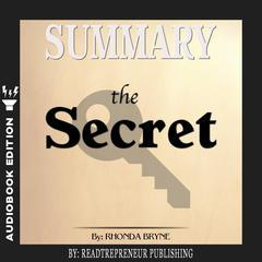 Summary of The Secret by Rhonda Byrne Audiobook, by Readtrepreneur Publishing