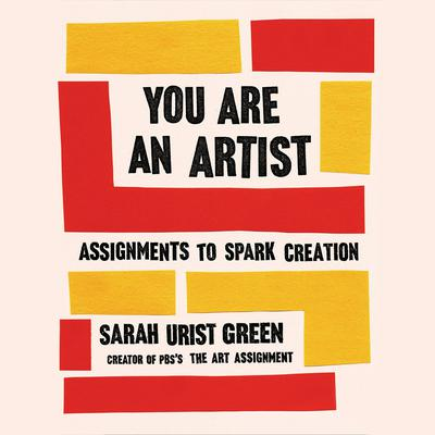 You Are an Artist: Assignments to Spark Creation Audiobook, by Sarah Urist Green