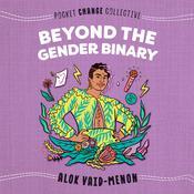 Beyond the Gender Binary Audiobook, by Alok Vaid-Menon