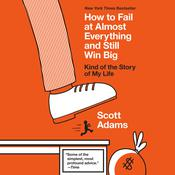How to Fail at Almost Everything and Still Win Big: Kind of the Story of My Life Audiobook, by Scott Adams