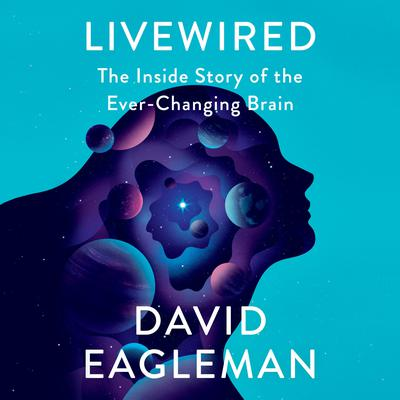 Livewired: The Inside Story of the Ever-Changing Brain Audiobook, by