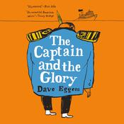 The Captain and the Glory: An Entertainment Audiobook, by Dave Eggers