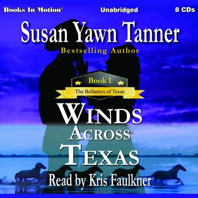 Winds Across Texas (The Bellamys of Texas, Book 1) Audiobook, by Susan Yawn Tanner