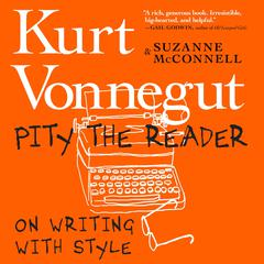 Pity the Reader: On Writing With Style Audiobook, by Kurt Vonnegut, Suzanne McConnell