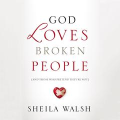 God Loves Broken People: And Those Who Pretend Theyre Not Audiobook, by Pam Farrel, Sheila Walsh