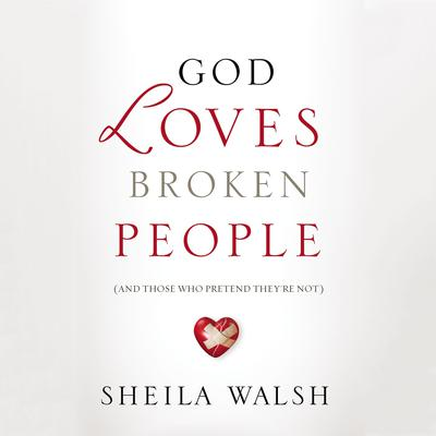 God Loves Broken People: And Those Who Pretend They're Not Audiobook, by