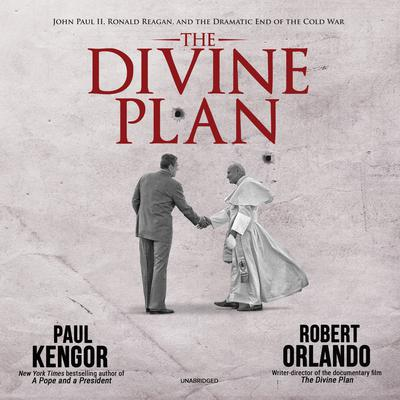 The Divine Plan: John Paul II, Ronald Reagan, and the Dramatic End of the Cold War Audiobook, by