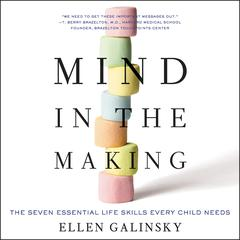 Mind in the Making: The Seven Essential Life Skills Every Child Needs Audiobook, by Ellen Galinsky