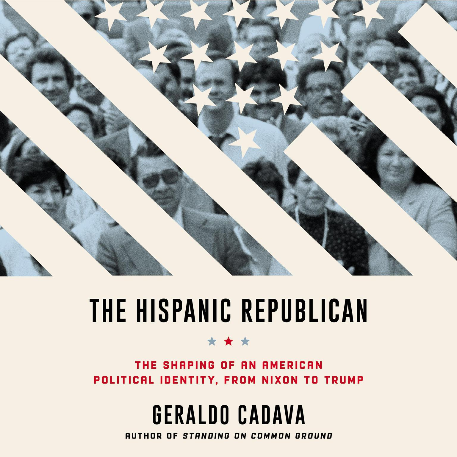 Printable The Hispanic Republican: The Shaping of an American Political Identity, from Nixon to Trump Audiobook Cover Art