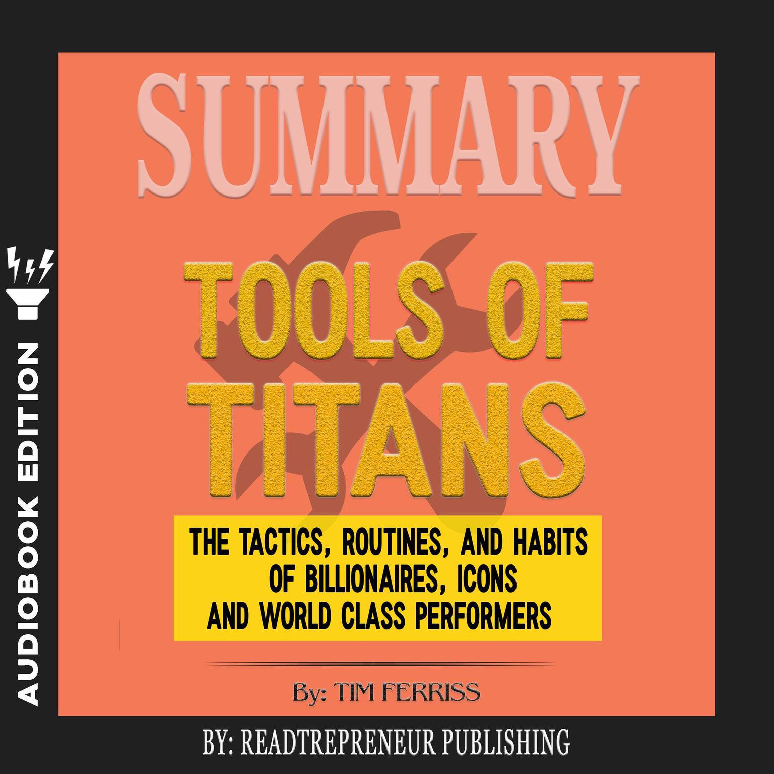 Printable Summary of Tools of Titans: The Tactics, Routines, and Habits of Billionaires, Icons, and World-Class Performers by Timothy Ferriss Audiobook Cover Art