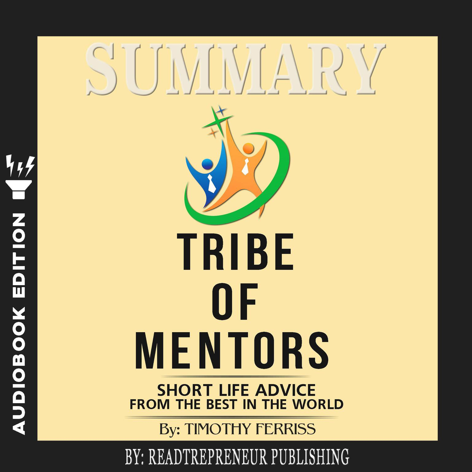 Printable Summary of Tribe of Mentors: Short Life Advice from the Best in the World by Timothy Ferriss Audiobook Cover Art