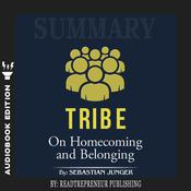Summary of Tribe: On Homecoming and Belonging by Sebastian Junger Audiobook, by Readtrepreneur Publishing
