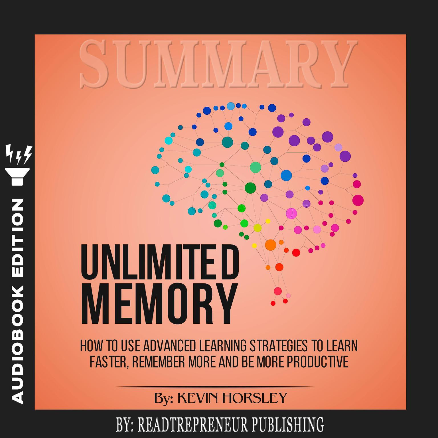 Printable Summary of Unlimited Memory: How to Use Advanced Learning Strategies to Learn Faster, Remember More and be More Productive by Kevin Horsley Audiobook Cover Art