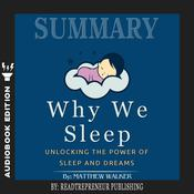 Summary of Why We Sleep: Unlocking the Power of Sleep and Dreams by Matthew Walker Audiobook, by Readtrepreneur Publishing