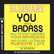 Summary of You Are a Badass: How to Stop Doubting Your Greatness and Start Living an Awesome Life by Jen Sincero Audiobook, by Readtrepreneur Publishing