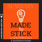 Summary of Made to Stick: Why Some Ideas Survive and Others Die by Chip Heath Audiobook, by Readtrepreneur Publishing