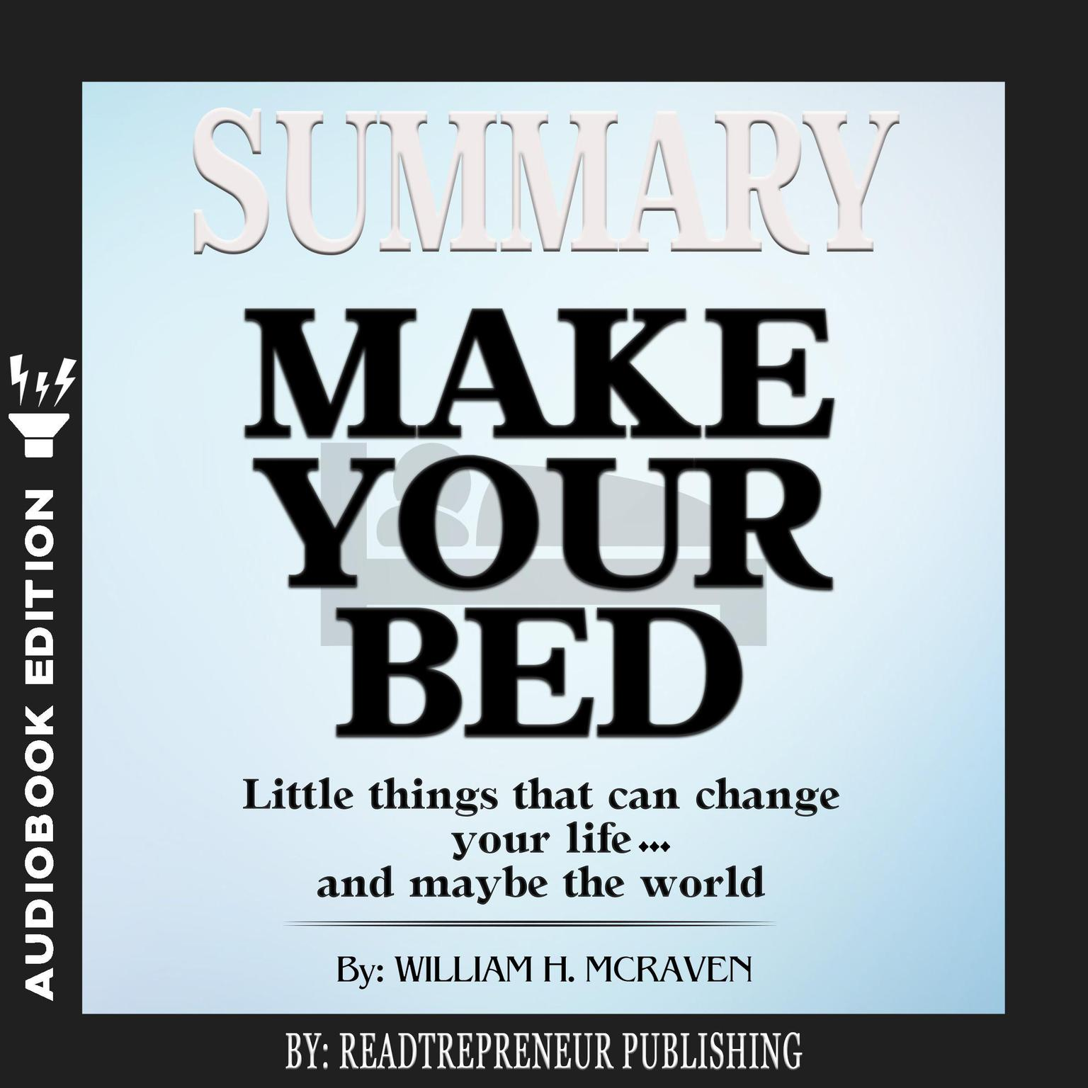 Printable Summary of Make Your Bed: Little Things That Can Change Your Life...And Maybe the World by William H. McRaven Audiobook Cover Art