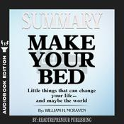 Summary of Make Your Bed: Little Things That Can Change Your Life...And Maybe the World by William H. McRaven Audiobook, by Readtrepreneur Publishing