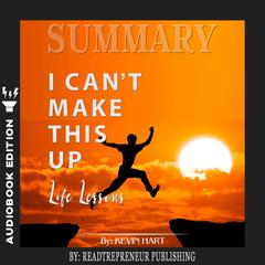 Summary of I Cant Make This Up: Life Lessons by Kevin Hart Audiobook, by Readtrepreneur Publishing