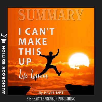 Summary of I Cant Make This Up: Life Lessons by Kevin Hart Audiobook, by