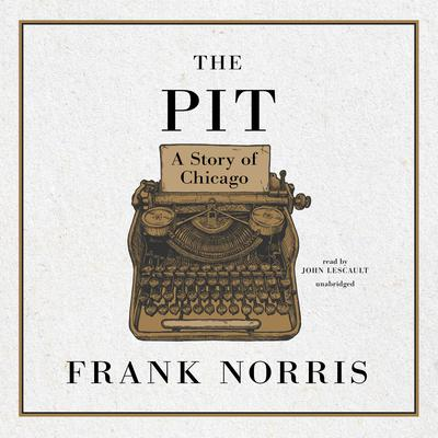 The Pit: A Story of Chicago Audiobook, by Frank Norris